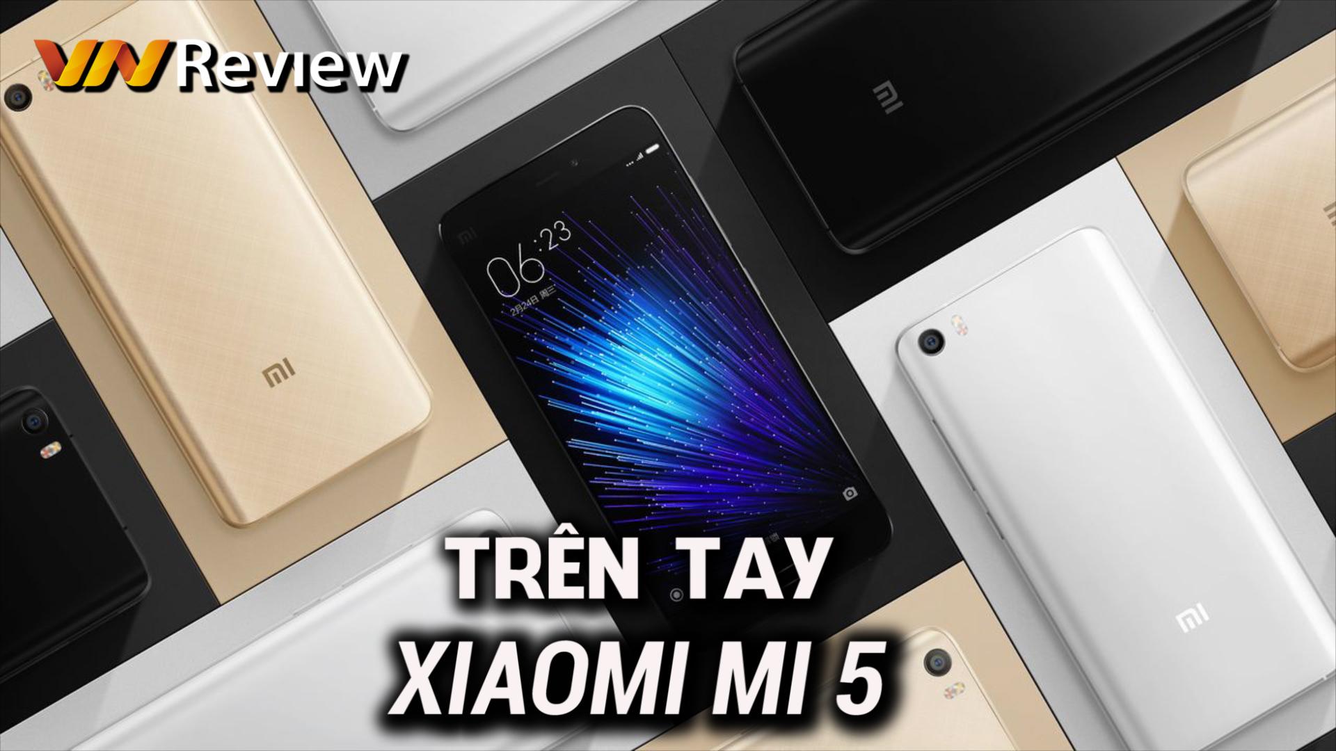 """Video trên tay Xiaomi Mi 5: Vẫn """"cấu hình cao, giá tốt"""", không nhiều đột phá"""