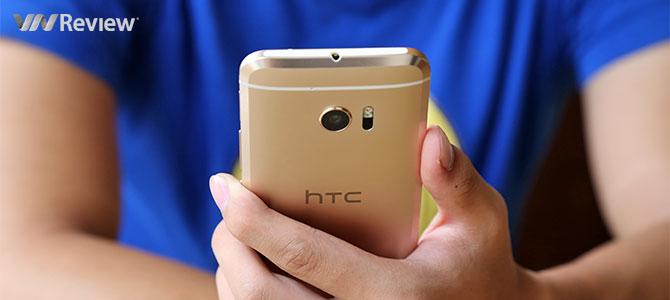 Đánh giá HTC 10: rất nhiều cảm xúc, trừ giá bán