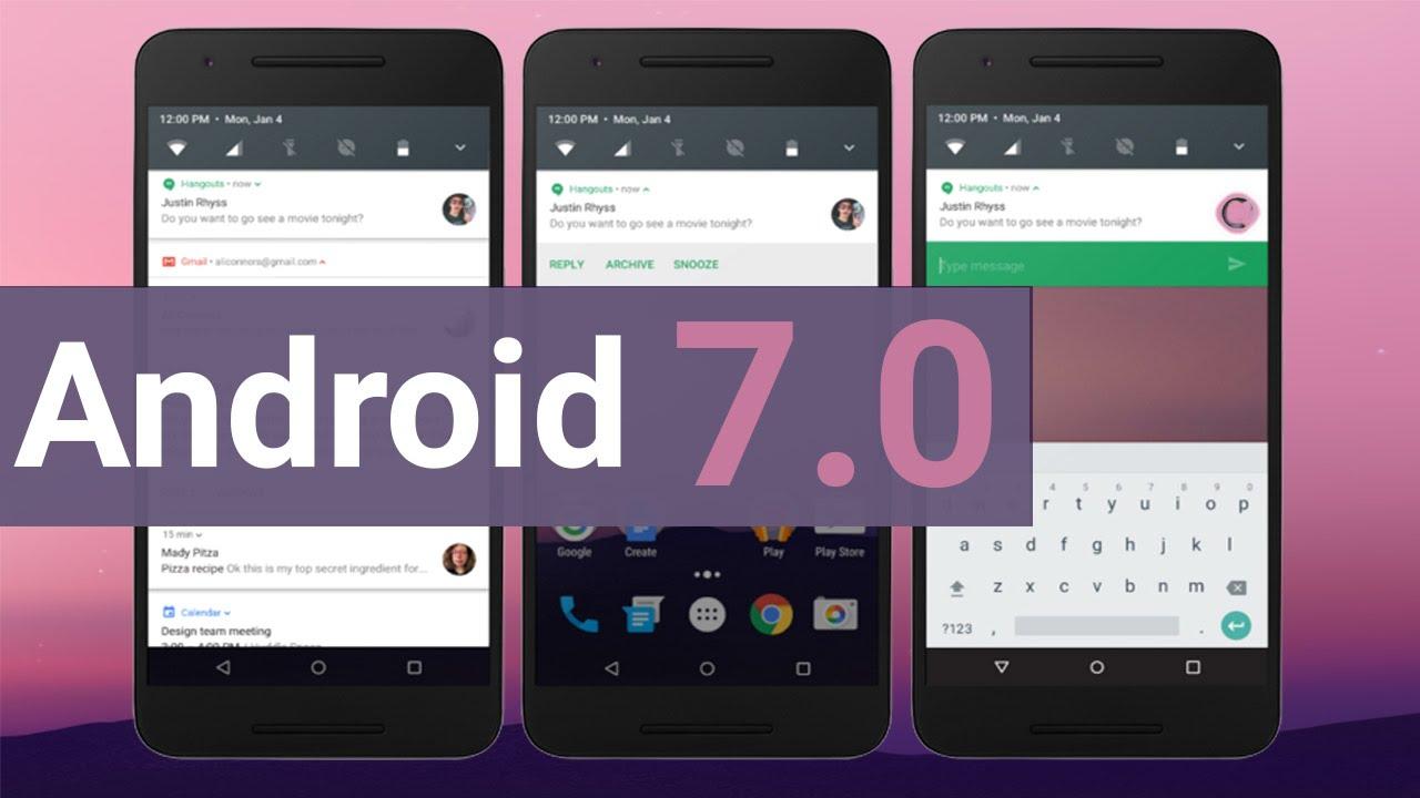 Lịch trình nâng cấp Android 7.0 Nougat của các hãng