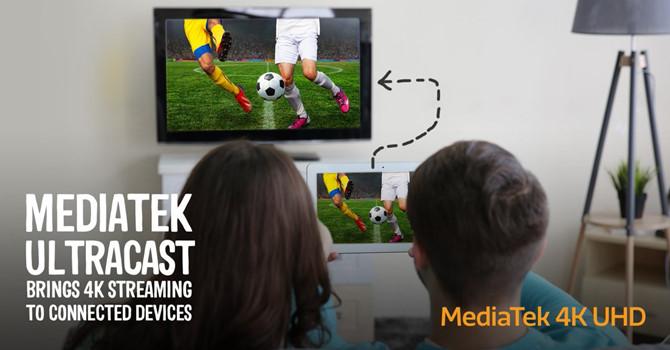 MediaTek ra mắt UltraCast, công nghệ streaming video 4K mới