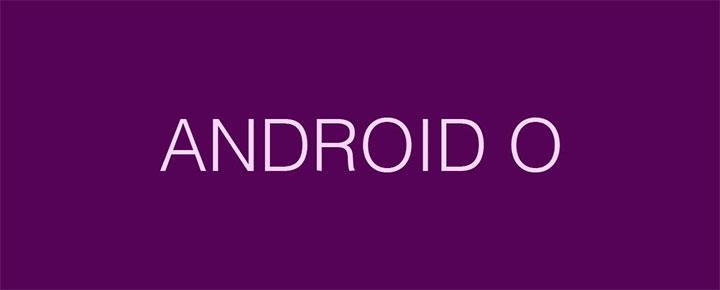 Google công bố Android O Preview, hứa hẹn cải thiện pin và thông báo
