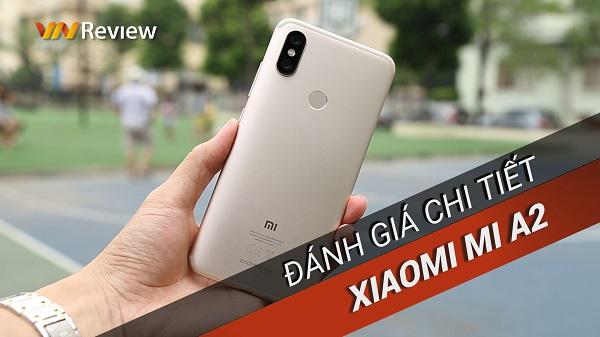 Đánh giá chi tiết Xiaomi Mi A2: 6 triệu có nên mua chiếc máy này?