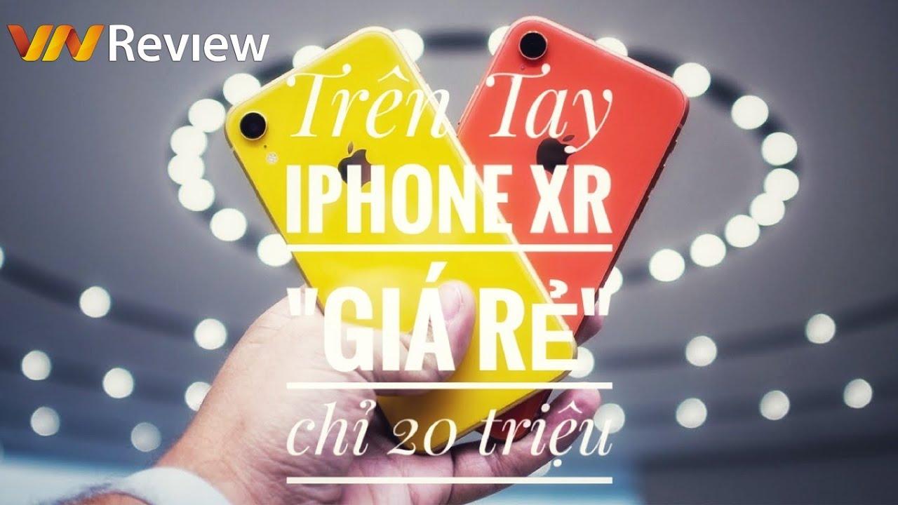 Trên tay nhanh iPhone XR - Giá 20tr cho màn HD+