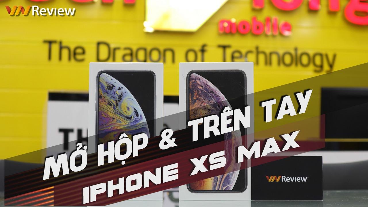 Mở hộp và trên tay iPhone XS Max vừa về Việt Nam