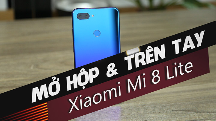 Mở hộp & Trên tay Xiaomi Mi 8 Lite
