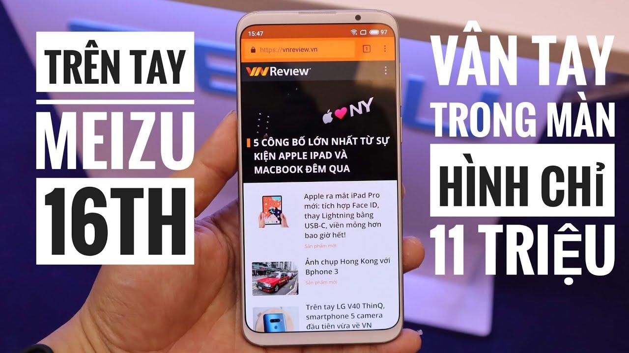 Trên tay Meizu 16th vừa ra mắt tại VN: flagship có vân tay trên màn hình giá rẻ nhất hiện nay