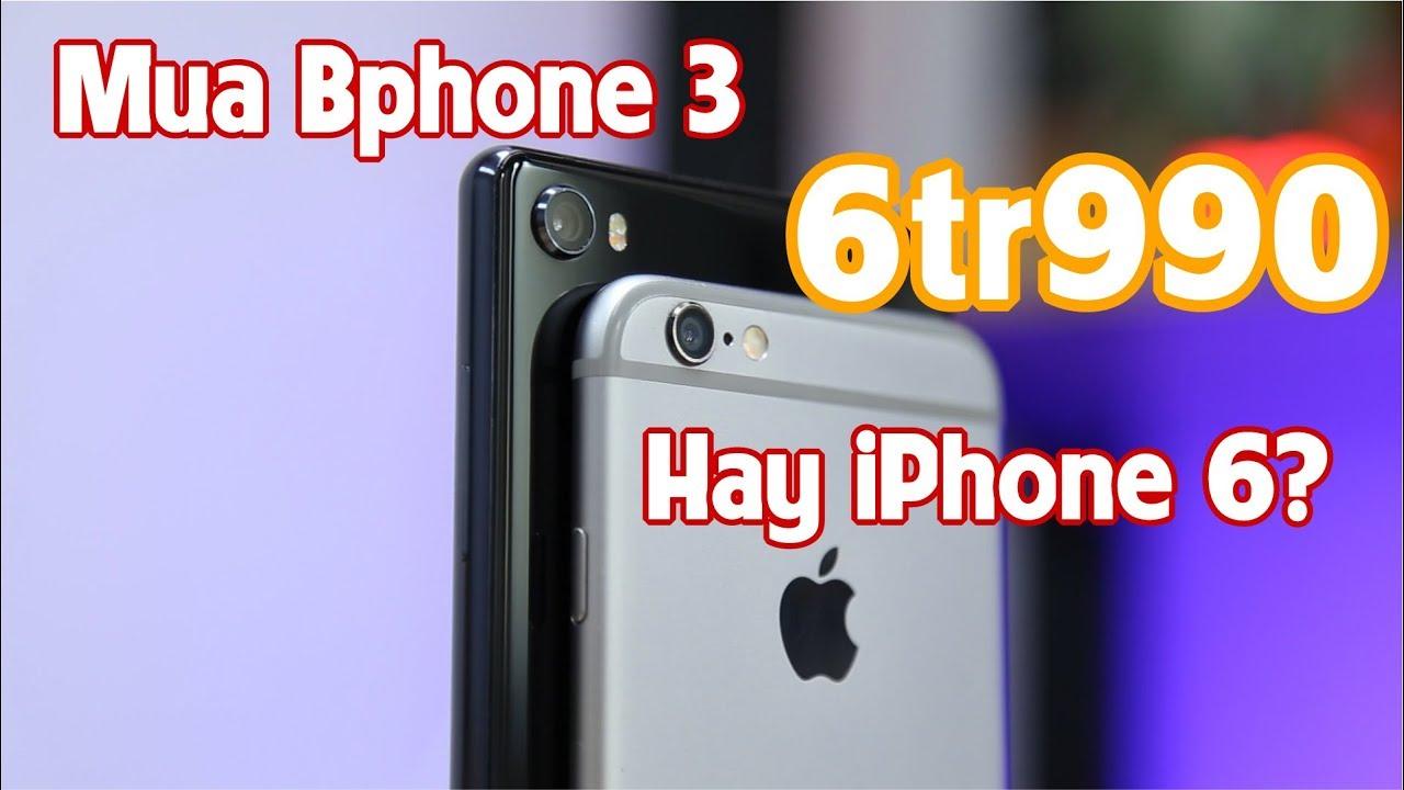 Bphone 3 có Thực sự hơn iPhone 6? Nên mua iPhone 6 hay Bphone 3
