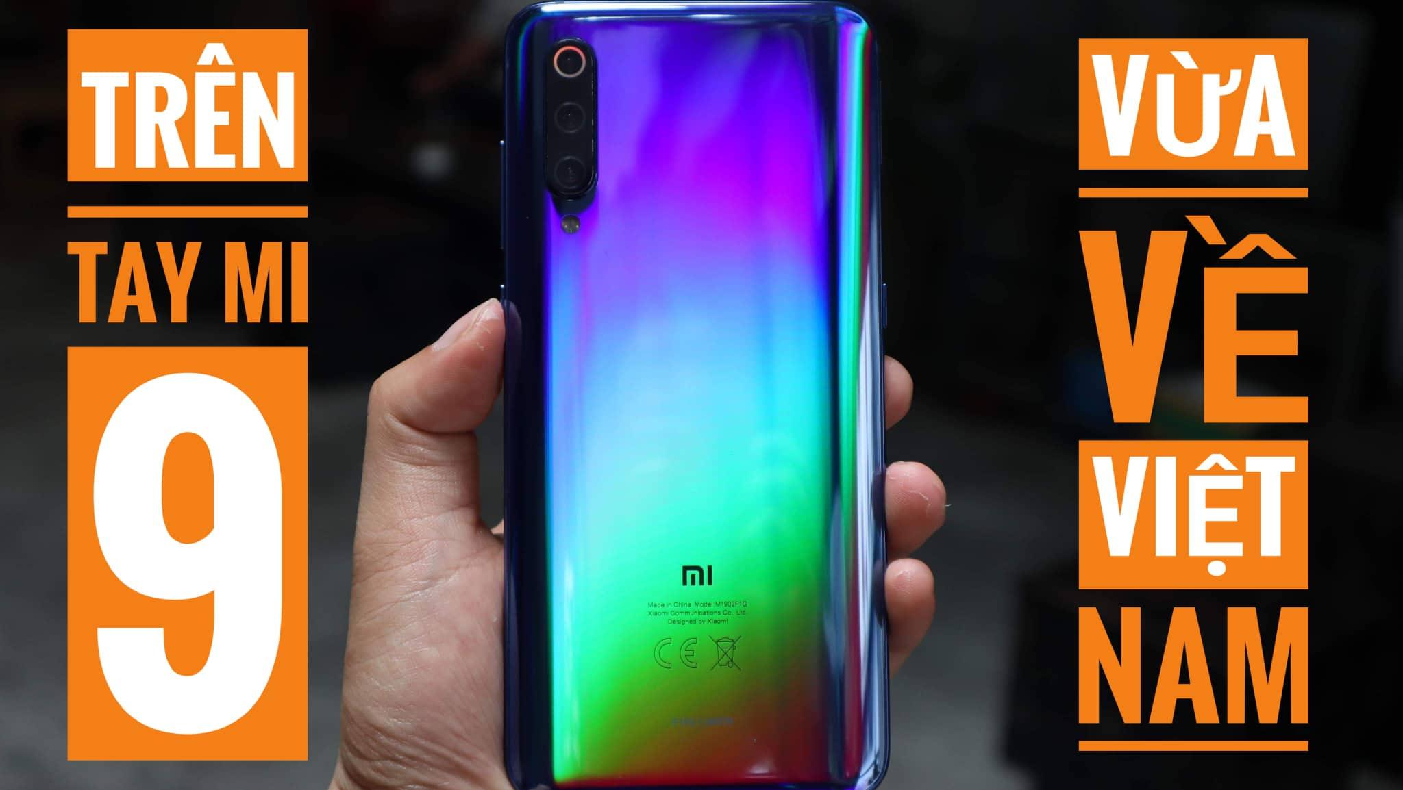 Trên tay Xiaomi Mi 9 vừa về Việt Nam, chụp thử camera 48MP, giá dự kiến 12 triệu đồng