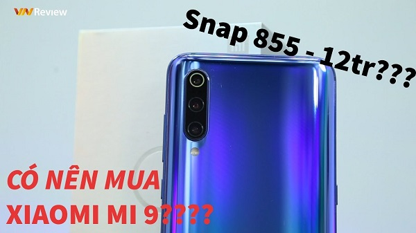Có nên mua Xiaomi Mi 9 hay không?