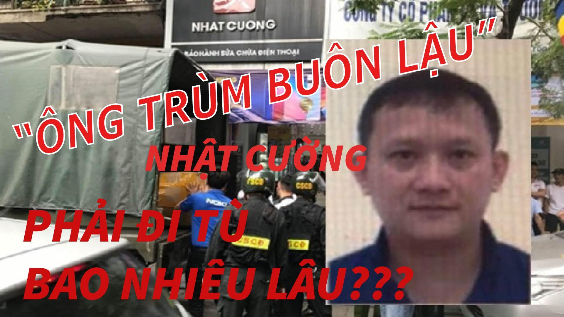"""""""Ông trùm buôn lậu"""" Nhật Cường - Bùi Quang Huy đối mặt mức án bao nhiêu năm tù?"""