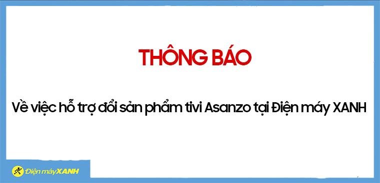 Sau Nguyễn Kim, Điện Máy Xanh thông báo thu đổi TV Asanzo trên toàn quốc
