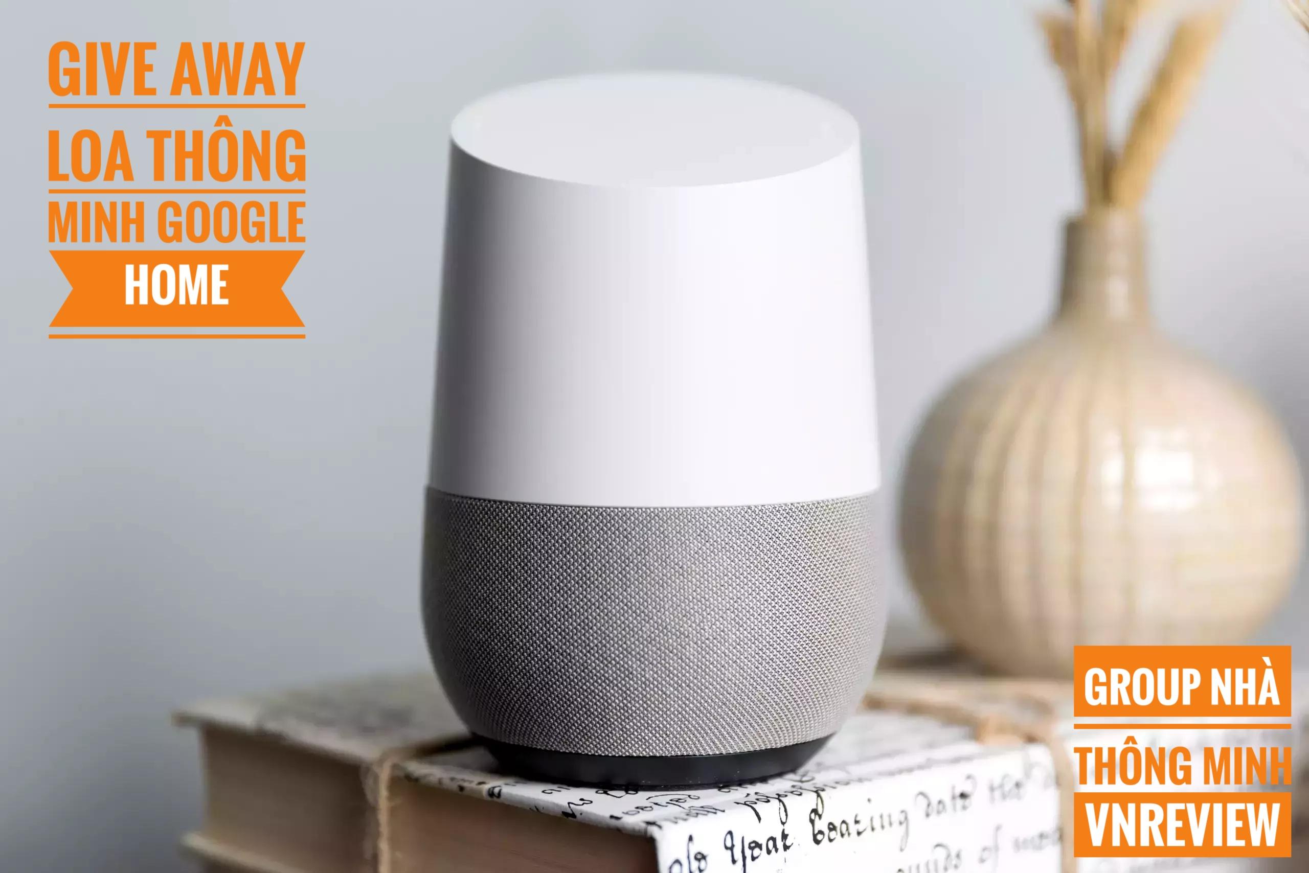 Mời tham gia Group Nhà Thông Minh – VnReview, cơ hội nhận ngay loa thông minh Google Home