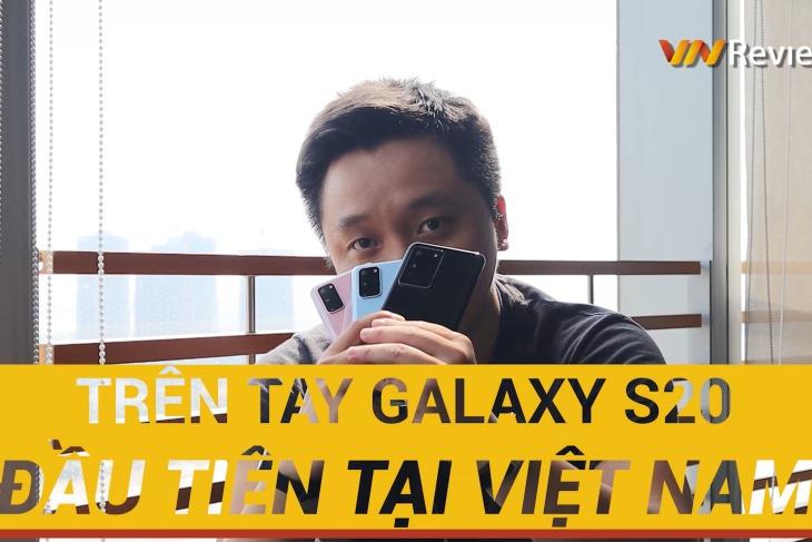 Trên Tay Galaxy S20, S20+, S20 Ultra Đầu Tiên Trên Thế Giới!
