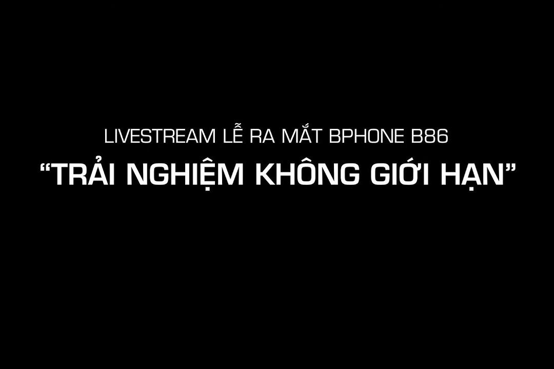 Full Sự kiện ra mắt Bphone B86 - Trải nghiệm không giới hạn
