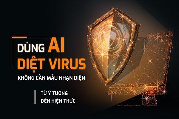 Dùng AI diệt virus không cần mẫu nhận diện - từ ý tưởng đến hiện thực