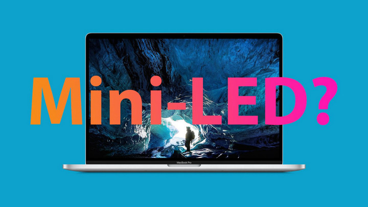 iPad Pro, MacBook đèn nền mini-LED sẽ ra mắt vào nửa đầu và cuối năm 2021?
