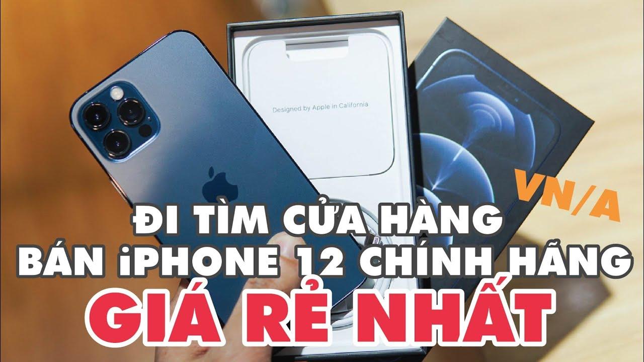 Đi tìm nơi bán iPhone chính hãng rẻ nhất! So sánh giá iPhone 12 ở các cửa hàng tại Việt Nam!