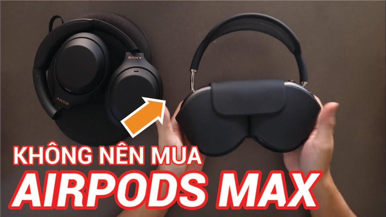 Những lý do không nên mua Airpods Max - Cần xem trước khi mua!!!