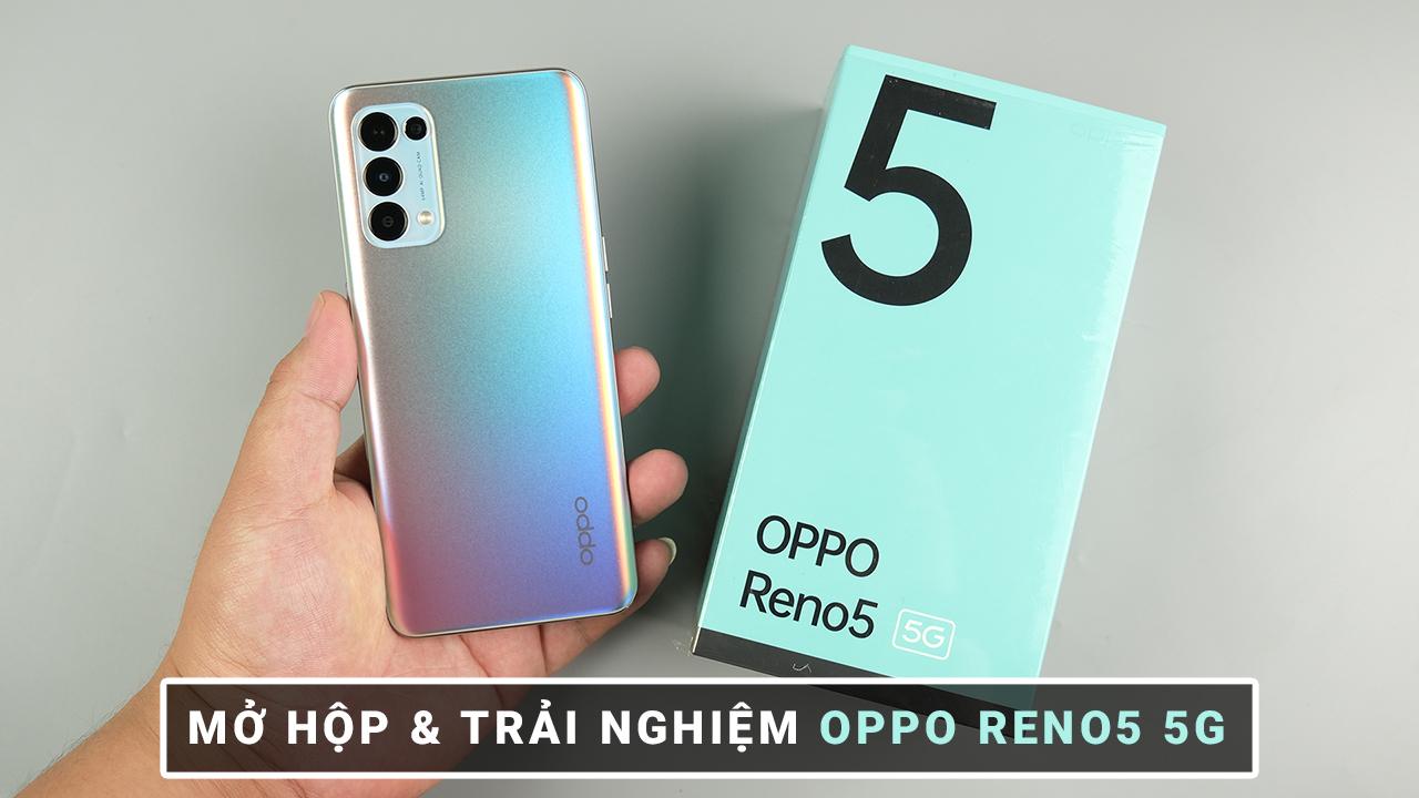 Mở hộp và trải nghiệm nhanh OPPO Reno5 5G: Cải tiến về hiệu năng và tốc độ sạc 65W