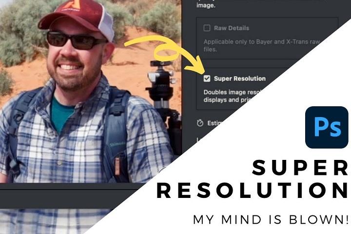 Tận dụng tính năng Super Resolution trong Adobe Photoshop & Lightroom để cải thiện độ phân giải ảnh