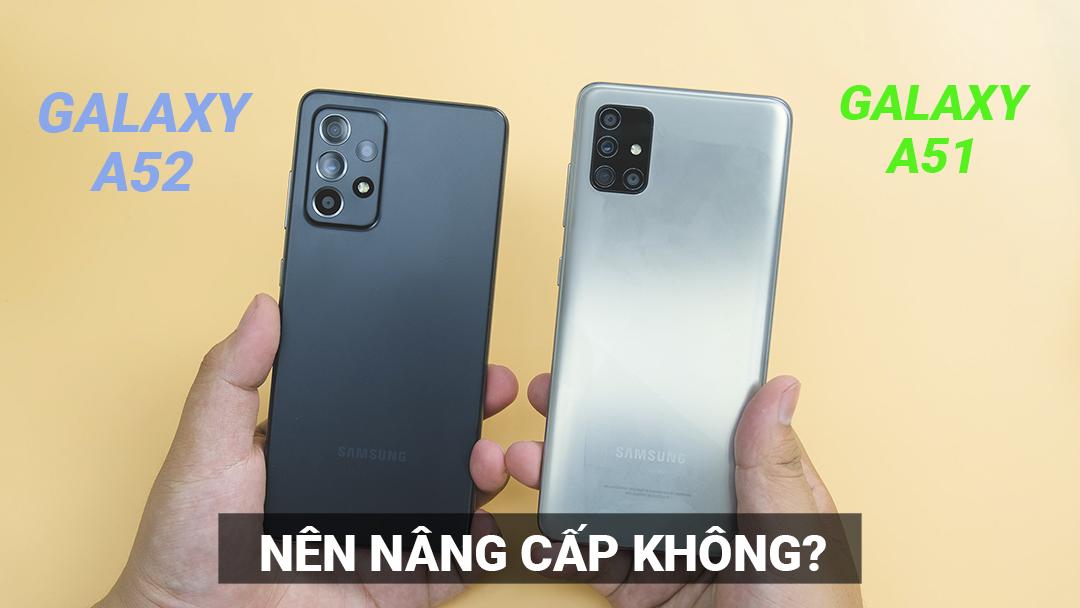 Chênh 2 triệu đồng: có nên nâng cấp từ Samsung Galaxy A51 lên Galaxy A52?