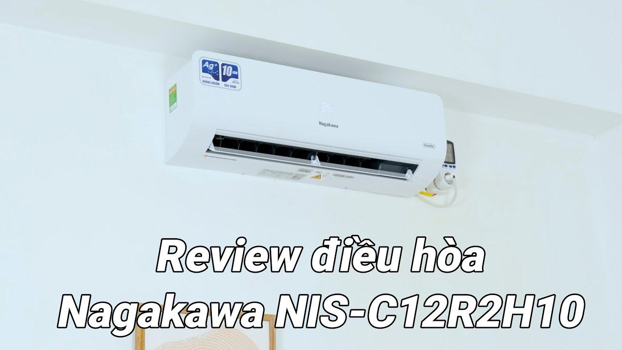 Đánh giá điều hòa Nagakawa NIS-C12R2H10: Ấn tượng khả năng làm mát, tiết kiệm điện và lọc bụi hiệu quả