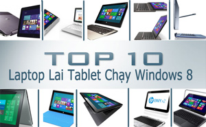 Top 10 thiết bị laptop lai tablet chạy Windows 8